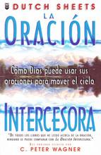 La oracion intercesora: Como Dios puede usar sus oraciones para mover el cielo