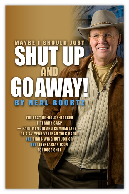 Maybe I Should Just Shut Up and Go Away! Autographed by Neal Boortz