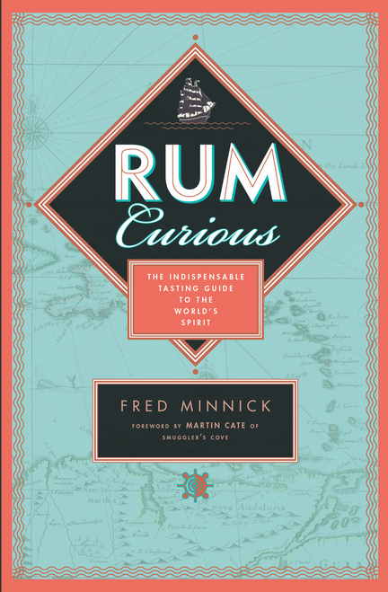 Rum Curious: The Indispensable Tasting Guide to the World's Spirit