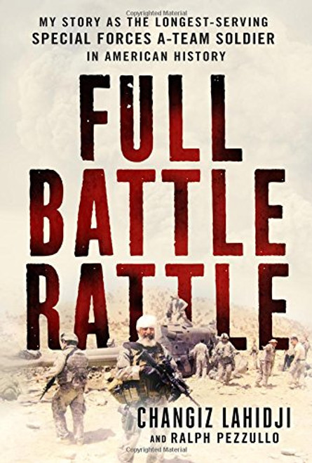 Full Battle Rattle: My Story As The Longest-Serving Special Forces A-Team Soldier in American History