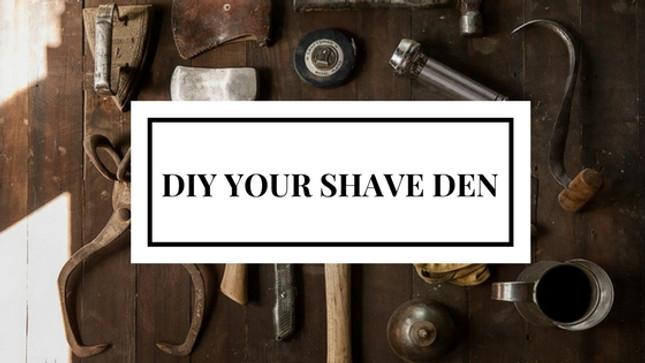 DIY your shave den!