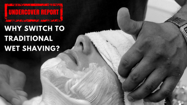 Why switch to traditional wet shaving?