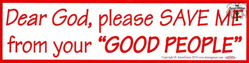 Dear God, Please Save Me From Your Good People bumper sticker 29cm x 7.5cm
