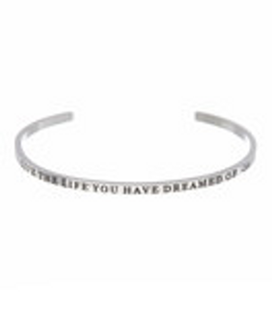 """""""LIVE THE LIFE YOU HAVE DREAMED OF"""" Stainless Steel Cuff Bracelet"""