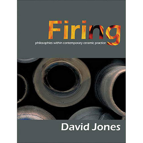 Firing: Philosophies Within Contemporary Ceramic Practice by David Jones