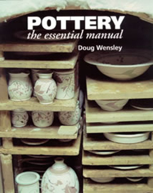 Pottery: Essential Manual by Doug Wensley