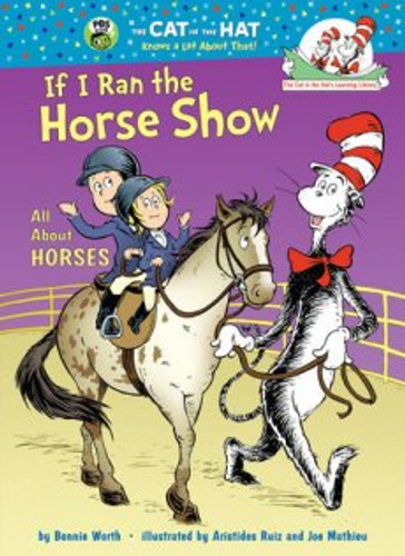 If I Ran the Horse Show: All About Horses (Cat in the Hat Learning Library) (Book)