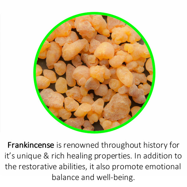 Frankincense is renowned throughout history for it's unique & rich healing properties. In addition to the restorative abilities, it also promote emotional balance and well-being.