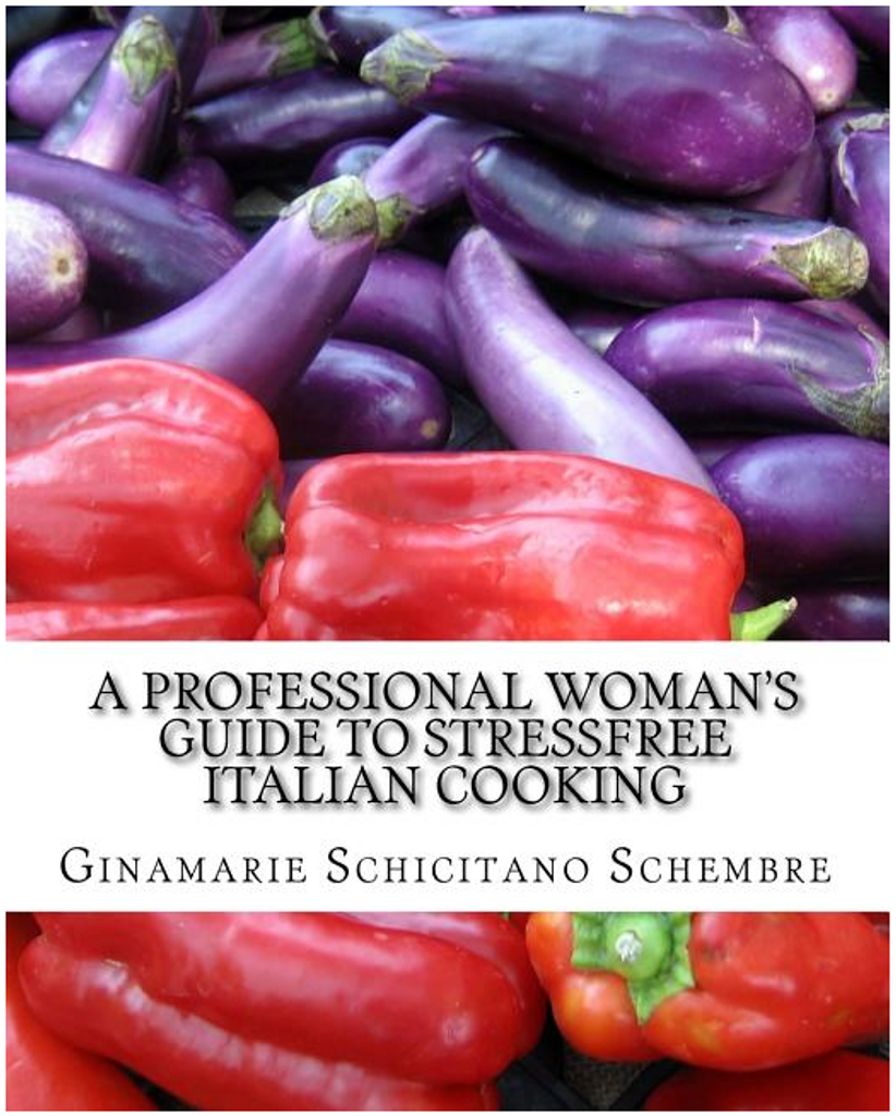 A Professional Woman's Guide to Stressfree Italian Cooking