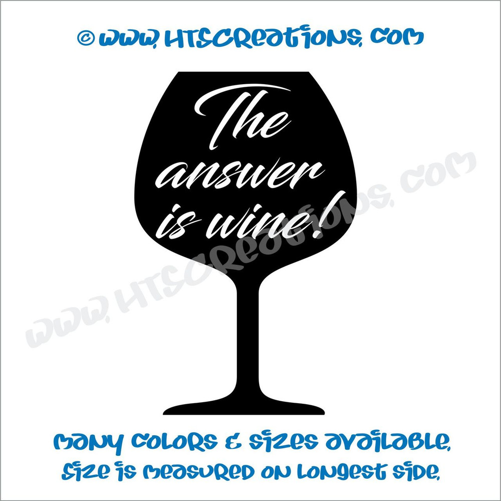 Wine Is The Answer Glass Goblet Alcohol Funny Vinyl Decal Laptop Car BLACK