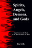 Spirits, Angels, Demons, and Gods: Experiences on the Road to the Heavens and to the Hells