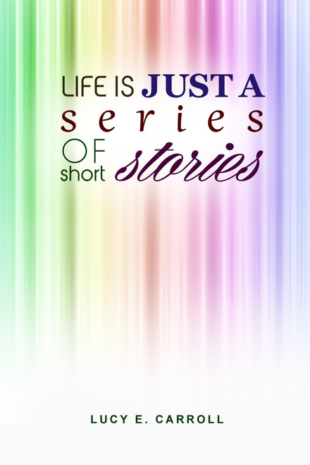 Life Is Just a Series of Short Stories