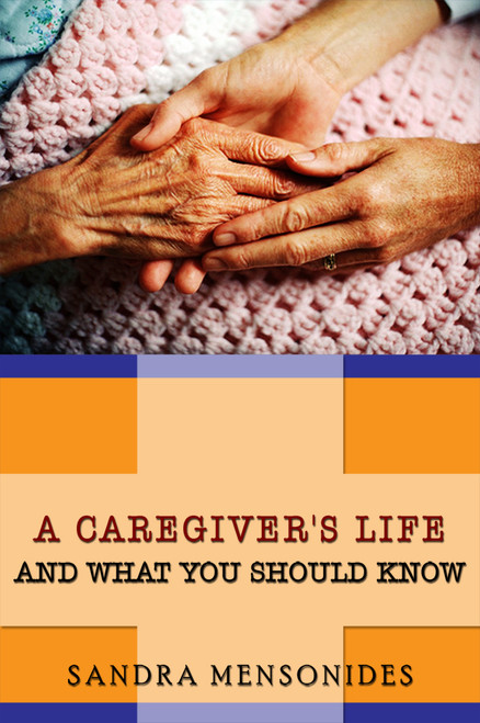 A Caregiver's Life and What You Should Know