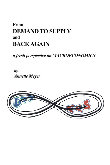 From Demand to Supply and Back Again: a fresh perspective on Macroeconomics