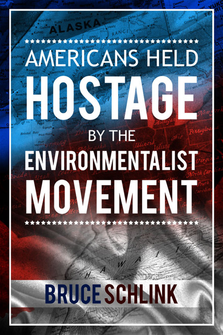 Americans Held Hostage by the Environmentalist Movement