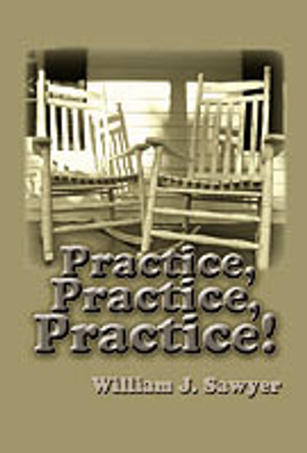 Practice, Practice, Practice by William J. Sawyer