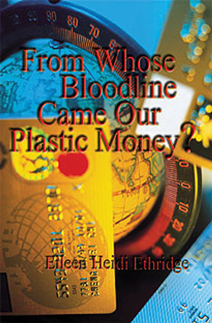 From Whose Blood Line Came Our Plastic Money?