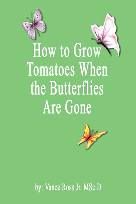 How to Grow Tomatoes When the Butterflies Are Gone