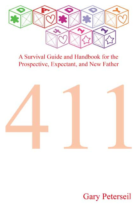 Daddy 411: A Survival Guide and Handbook for the Prospective, Expectant, and New Father