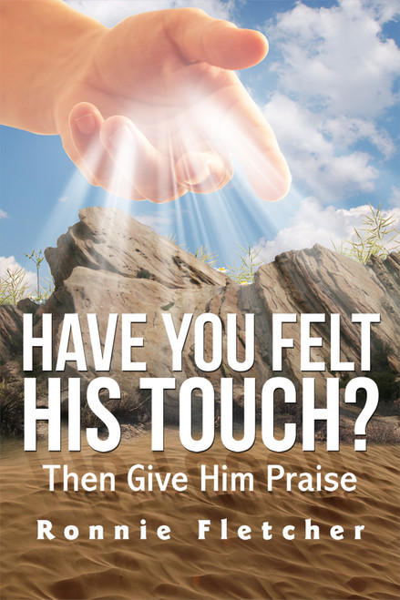 Have You Felt His Touch? Then Give Him Praise