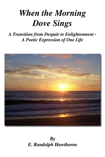 When the Morning Dove Sings: A Transition from Despair to Enlightenment - A Poetic Expression of One Life