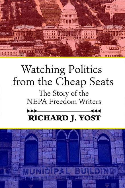 Watching Politics from the Cheap Seats: The Story of the NEPA Freedom Writers