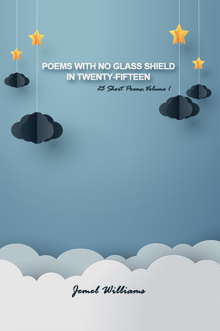 Poems with No Glass Shield in Twenty-Fifteen