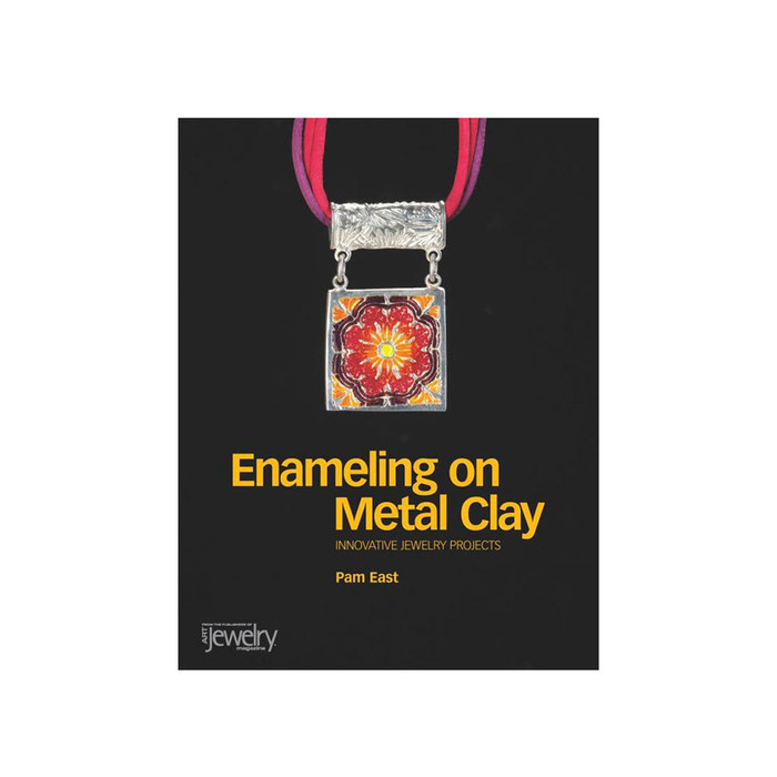 Enamelling on Metal Clay - Innovative Jewellery Projects Book by Pam East