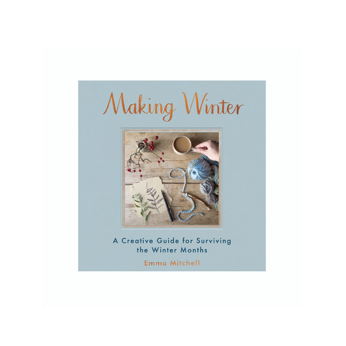 Making Winter: : A Creative Guide for Surviving the Winter Months - Book by Emma Mitchell