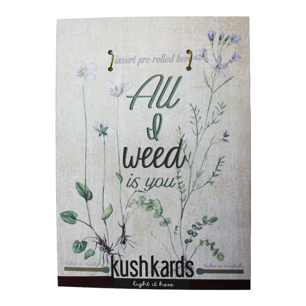 KushKards Greeting Card -  All I Weed is You