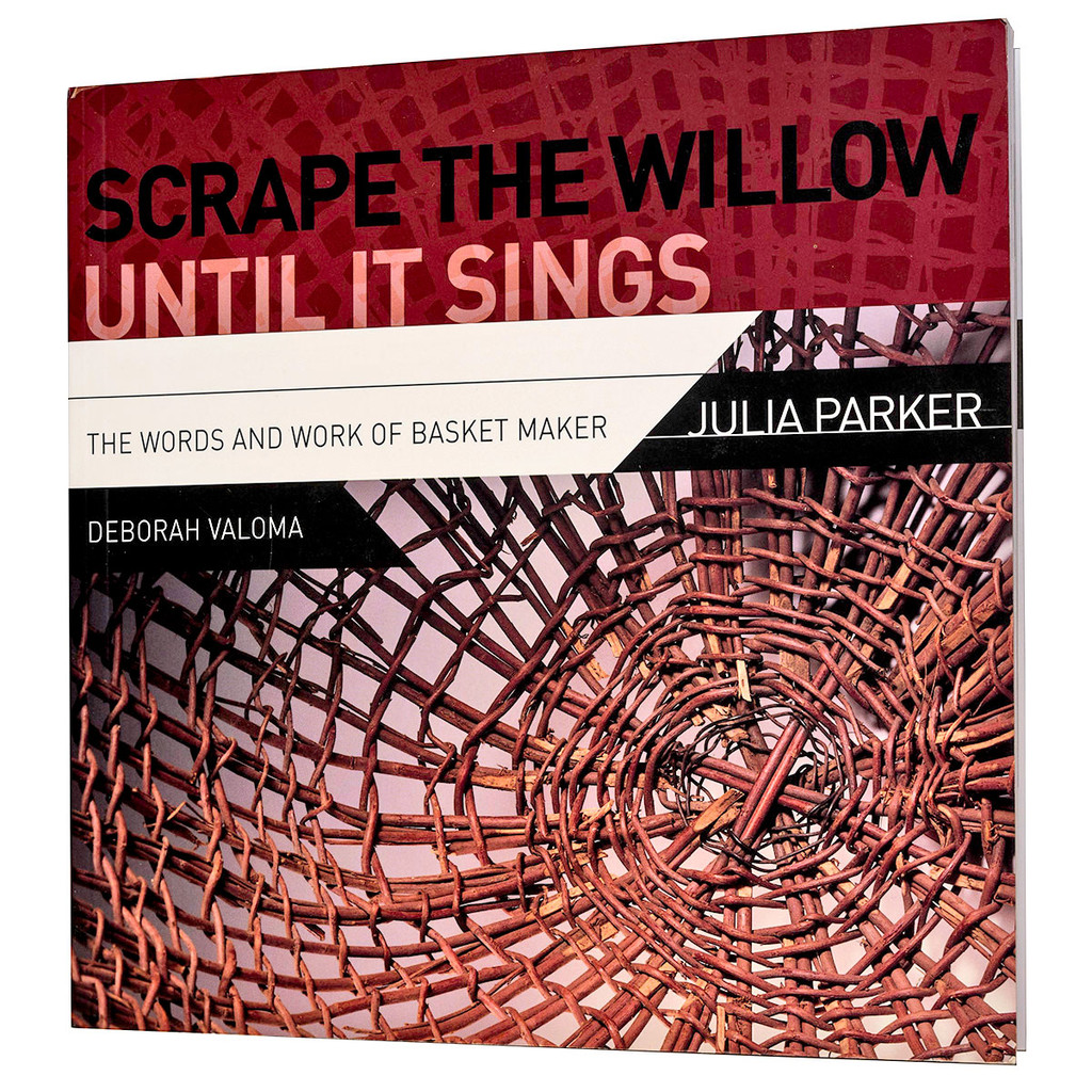 Scrape the Willow Until It Sings:  The Words and Work of Basket Maker Julia Parker