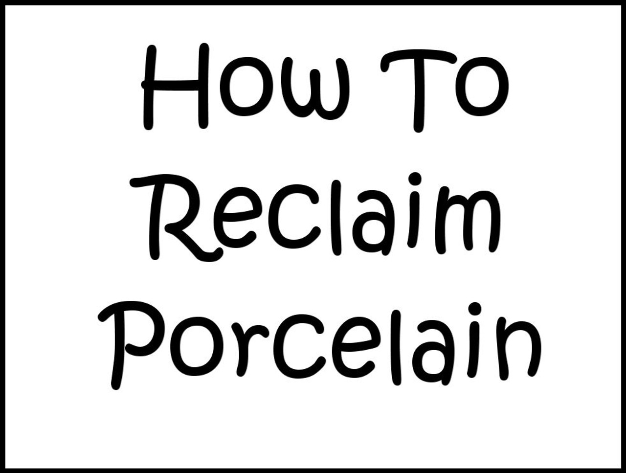 How to Reclaim Porcelain