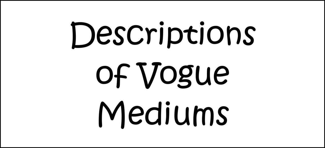 Descriptions of Vogue Mediums