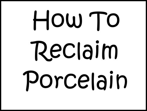 How to Reclaim Porcelain