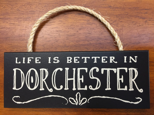 """Life Is Better In Dorchester Wood Sign 10"""" x 4"""""""