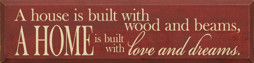 A House Is Built With Wood And Beams, A Home Is Built With Love And Dreams  Wood Sign