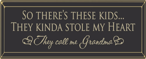 """So There's These Kids  They Kinda Stole My Heart, They Call Me Grandma 18"""" Routered Wood Sign"""