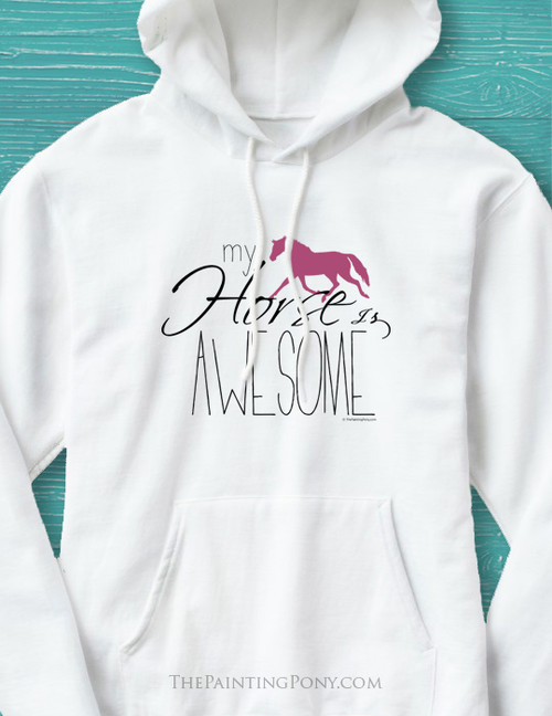 My Horse Is Awesome Hoodie