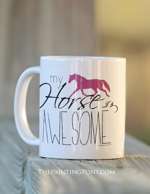 My Horse Is Awesome Ceramic Mug
