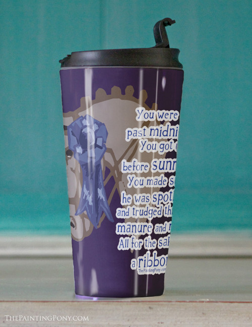 All For A Ribbon Horse Show Travel Tumbler 15oz