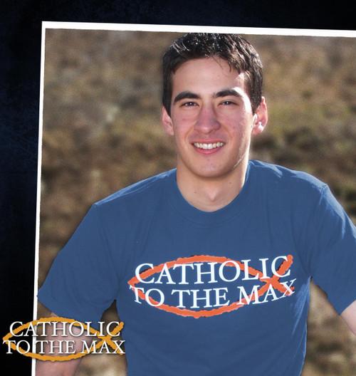 Catholic To The Max T-Shirt