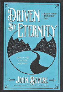Driven by Eternity - John Bevere. Revised and expanded 10th anniversary edition.