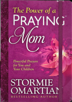 The Power of a Praying Mom, Powerful Prayers for You and Your Children - Stormie Omartian