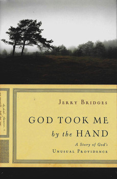 God Took Me by the Hand: A Story of God's Unusual Providence (Gift Book) - Jerry Bridges
