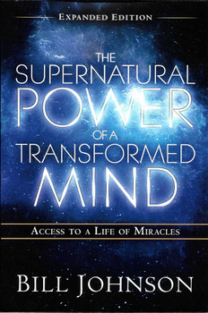 Supernatural Power of a Transformed Mind, Expanded Edition: Access to a Life of Miracles - Bill Johnson.