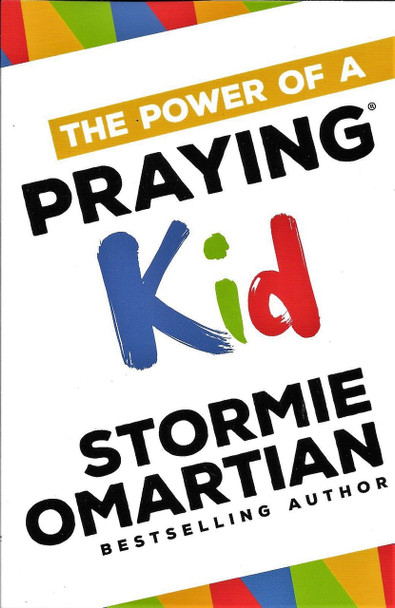 The Power of a Praying Kid - Stormie Omartian.