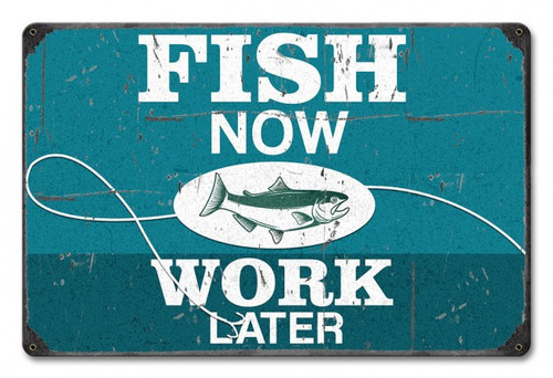 Fish Now Work Later Metal Sign 12 x 18 Inches