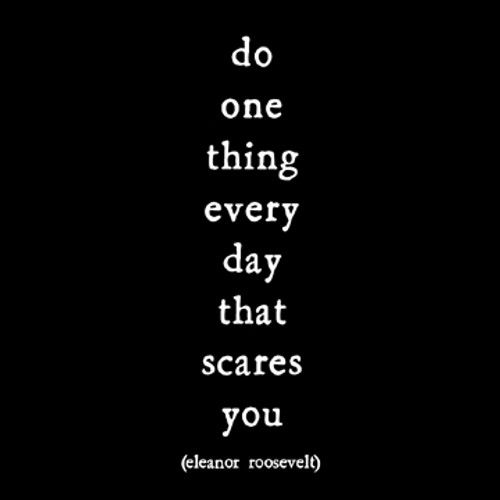 do one thing every day ... - Eleanor Roosevelt
