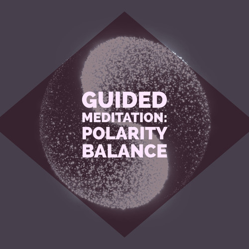 Guided Meditation: Polarity Balance - Sync your Mind & Body