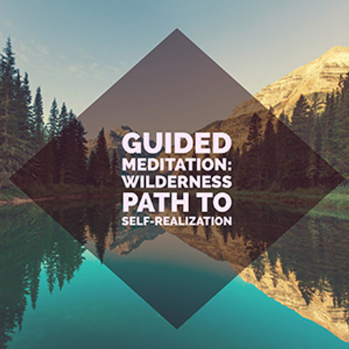 Guided Meditation: Self-Realization Wilderness Journey with Nature Guides